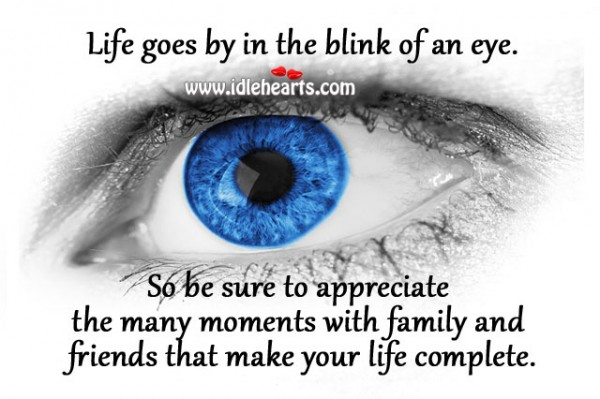 life-goes-by-in-the-blink-of-an-eye-600x399